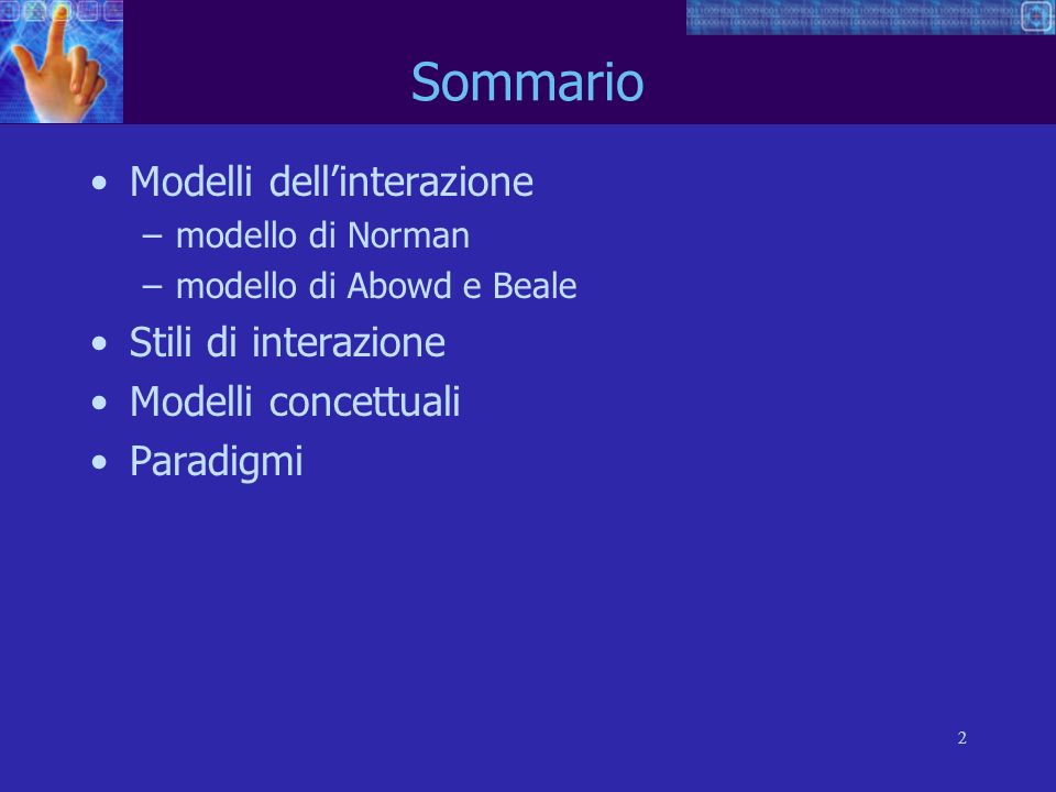 2 Sommario Modelli dellinterazione –modello di Norman –modello di Abowd e Beale Stili di interazione Modelli concettuali Paradigmi