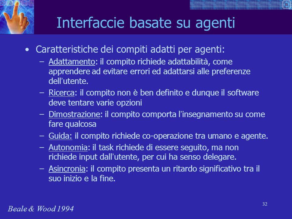 32 Interfaccie basate su agenti Caratteristiche dei compiti adatti per agenti: –Adattamento: il compito richiede adattabilit à, come apprendere ad evi