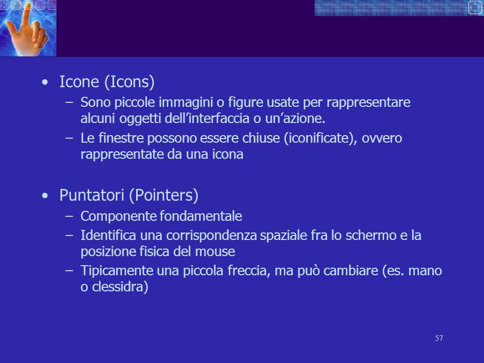 57 Icone (Icons) –Sono piccole immagini o figure usate per rappresentare alcuni oggetti dellinterfaccia o unazione. –Le finestre possono essere chiuse