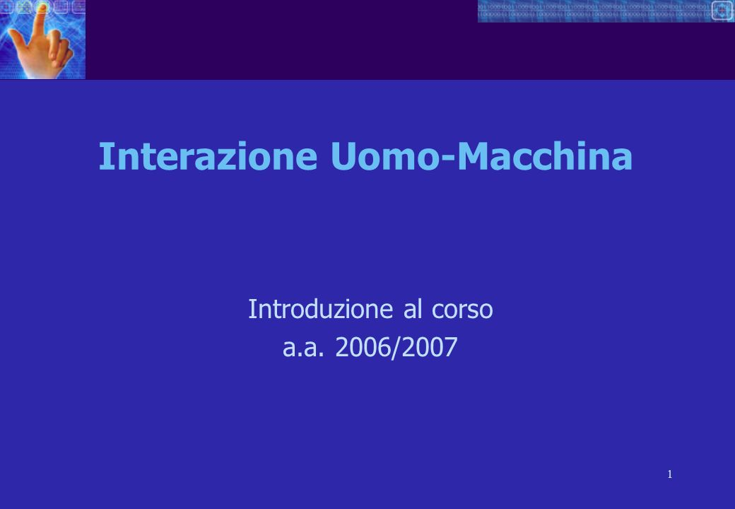 1 Interazione Uomo-Macchina Introduzione al corso a.a. 2006/2007