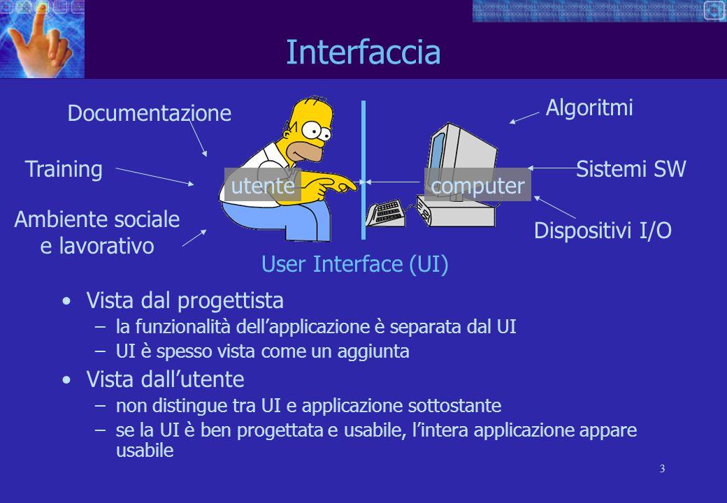 4 Interfaccia (cont.) Una UI include tutti gli aspetti di progetto di un sistema che influenzano linterazione tra il sistema stesso e lutente.