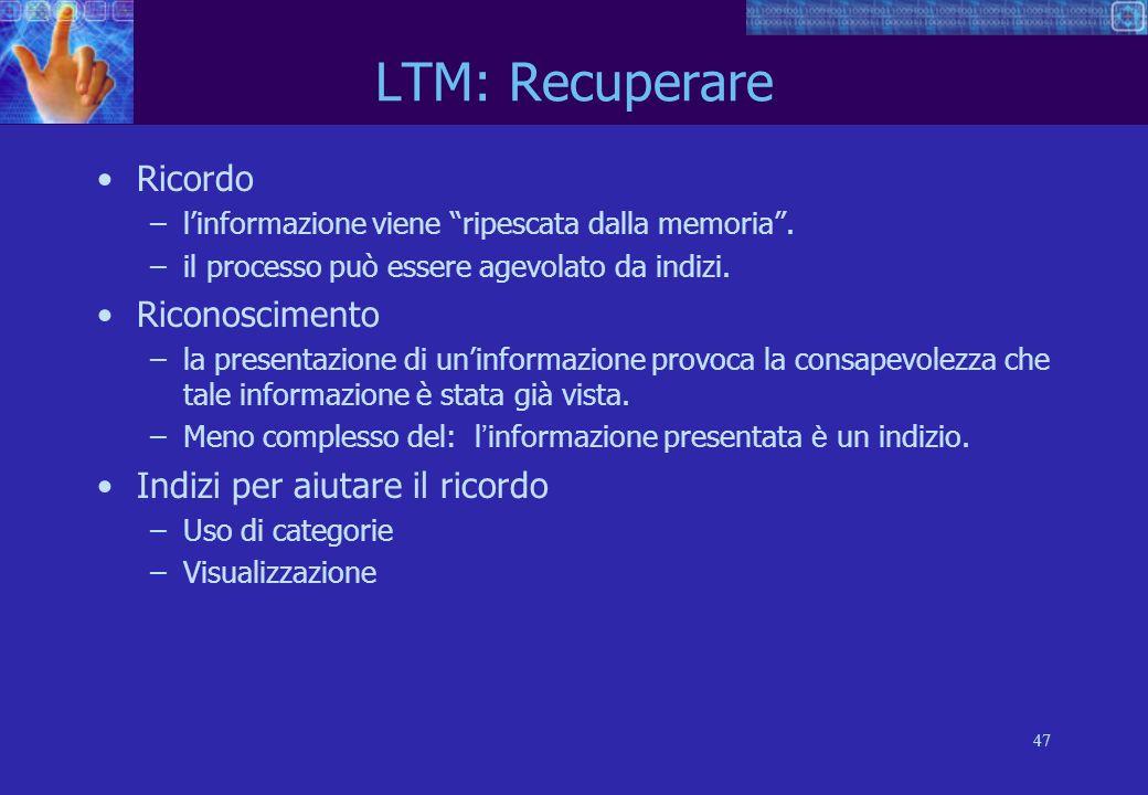 47 LTM: Recuperare Ricordo –linformazione viene ripescata dalla memoria.