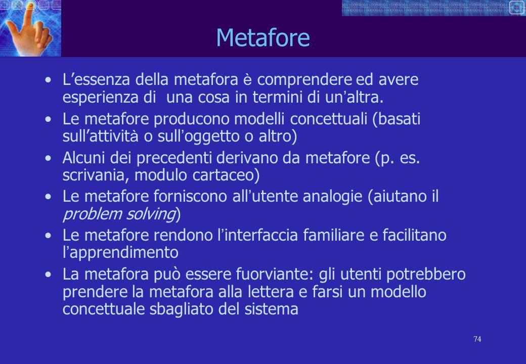 74 Metafore Lessenza della metafora è comprendere ed avere esperienza di una cosa in termini di un altra.