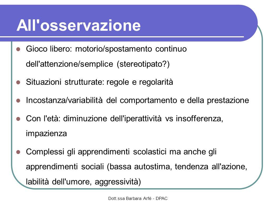 All'osservazione Gioco libero: motorio/spostamento continuo dell'attenzione/semplice (stereotipato?) Situazioni strutturate: regole e regolarità Incos