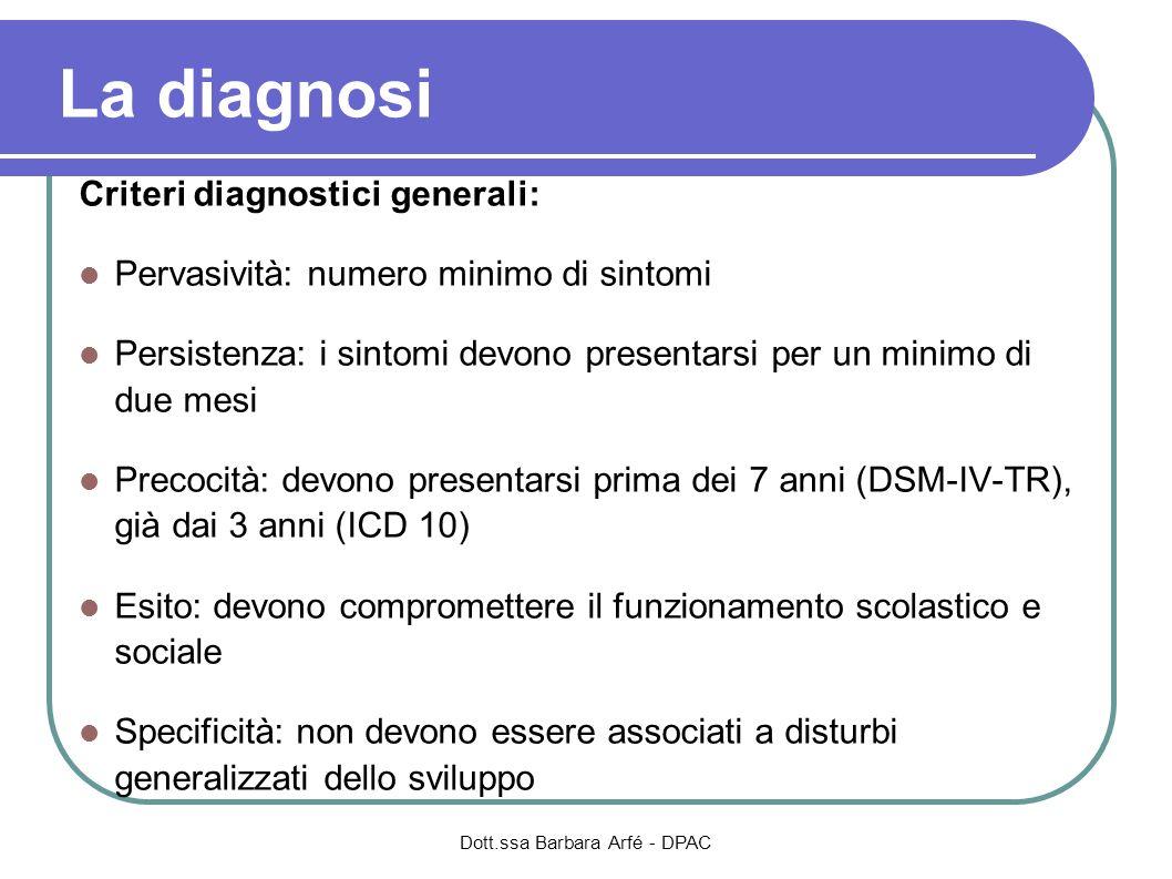 Criteri diagnostici generali: Pervasività: numero minimo di sintomi Persistenza: i sintomi devono presentarsi per un minimo di due mesi Precocità: dev