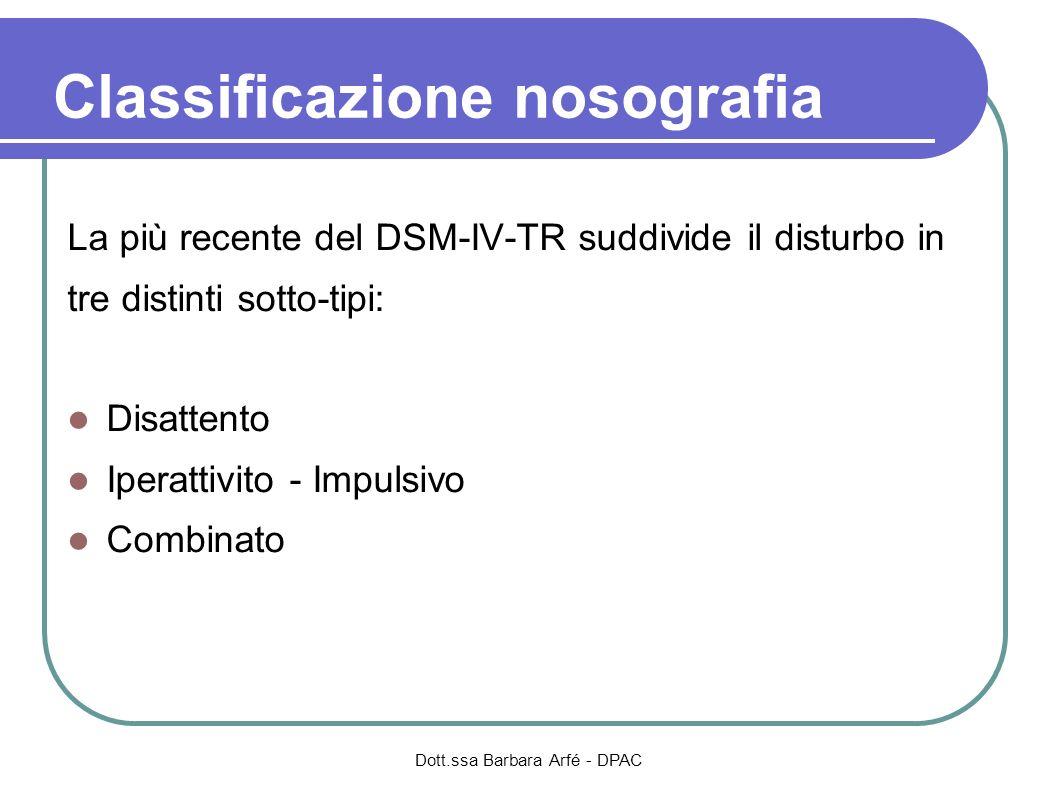 Classificazione nosografia La più recente del DSM-IV-TR suddivide il disturbo in tre distinti sotto-tipi: Disattento Iperattivito - Impulsivo Combinat