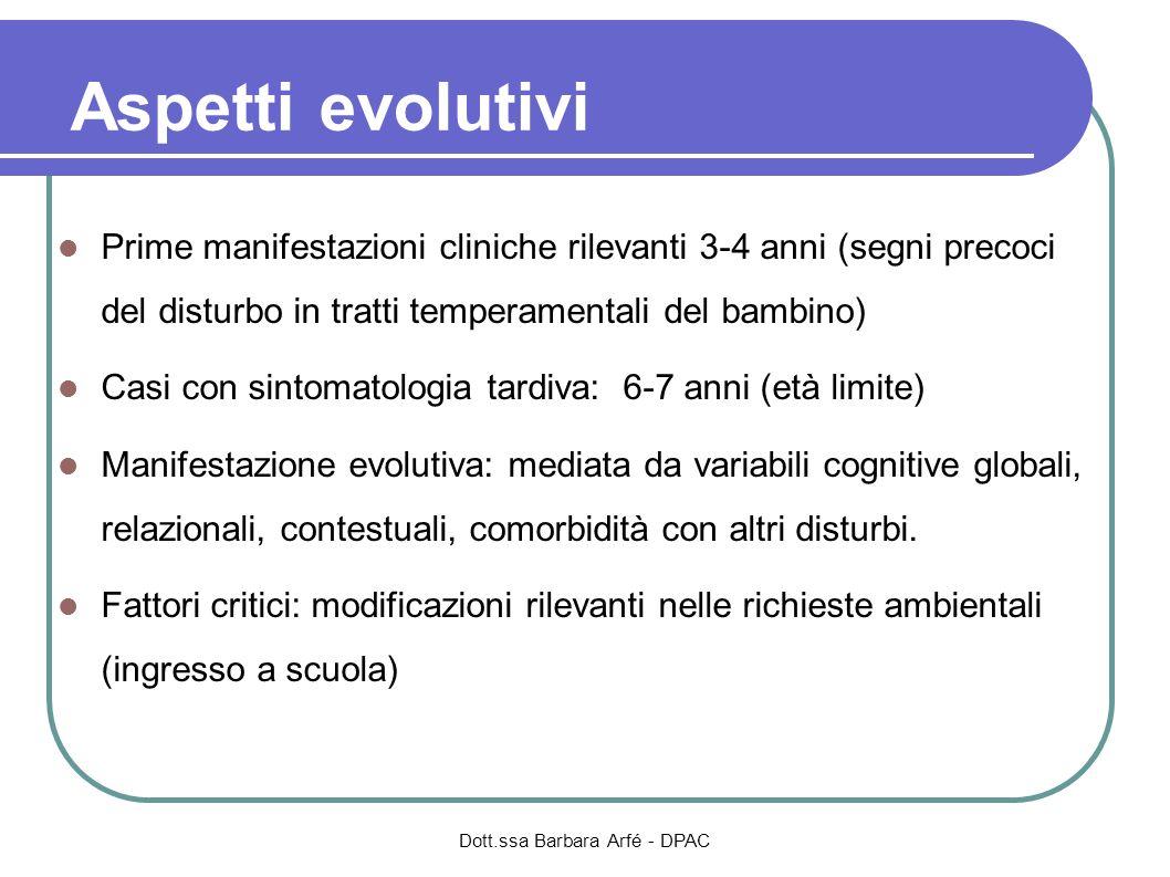 Aspetti evolutivi Prime manifestazioni cliniche rilevanti 3-4 anni (segni precoci del disturbo in tratti temperamentali del bambino) Casi con sintomat