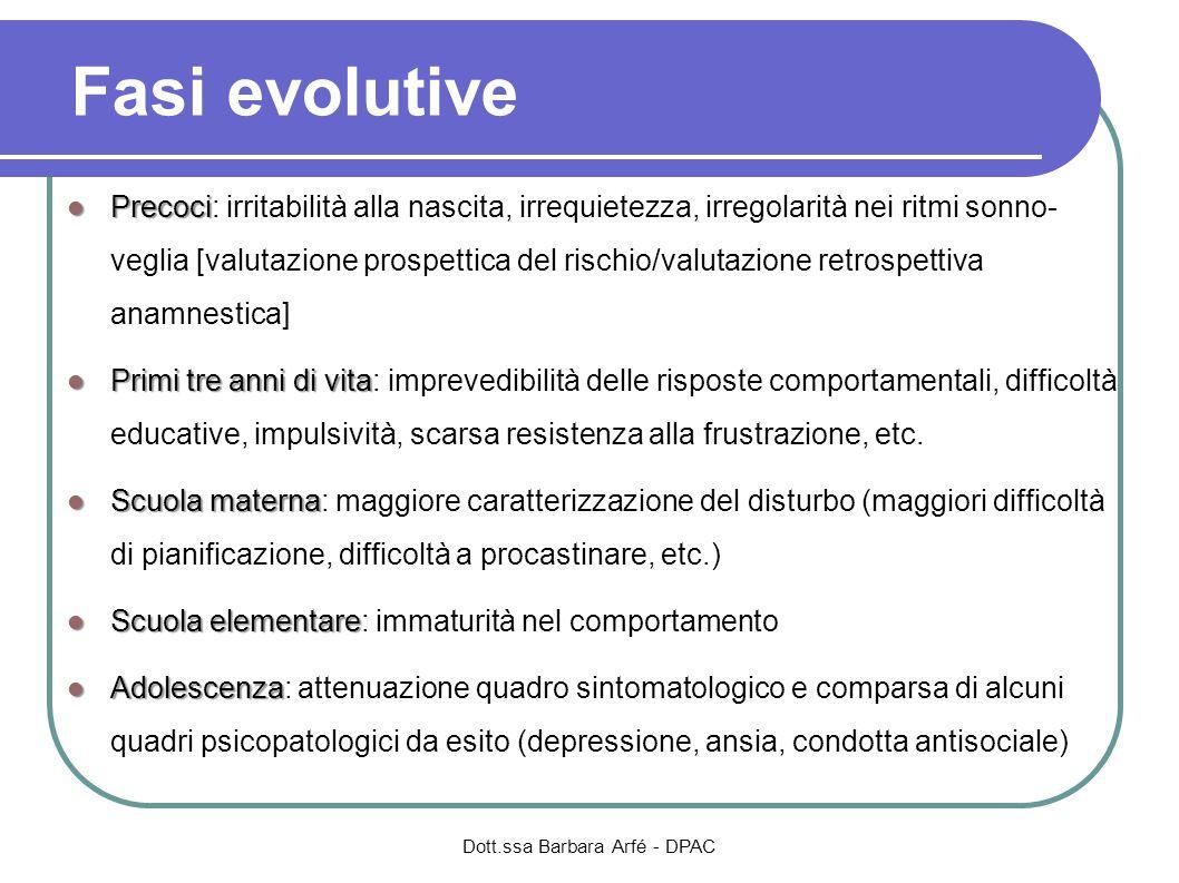 Fasi evolutive Precoci Precoci: irritabilità alla nascita, irrequietezza, irregolarità nei ritmi sonno- veglia [valutazione prospettica del rischio/va