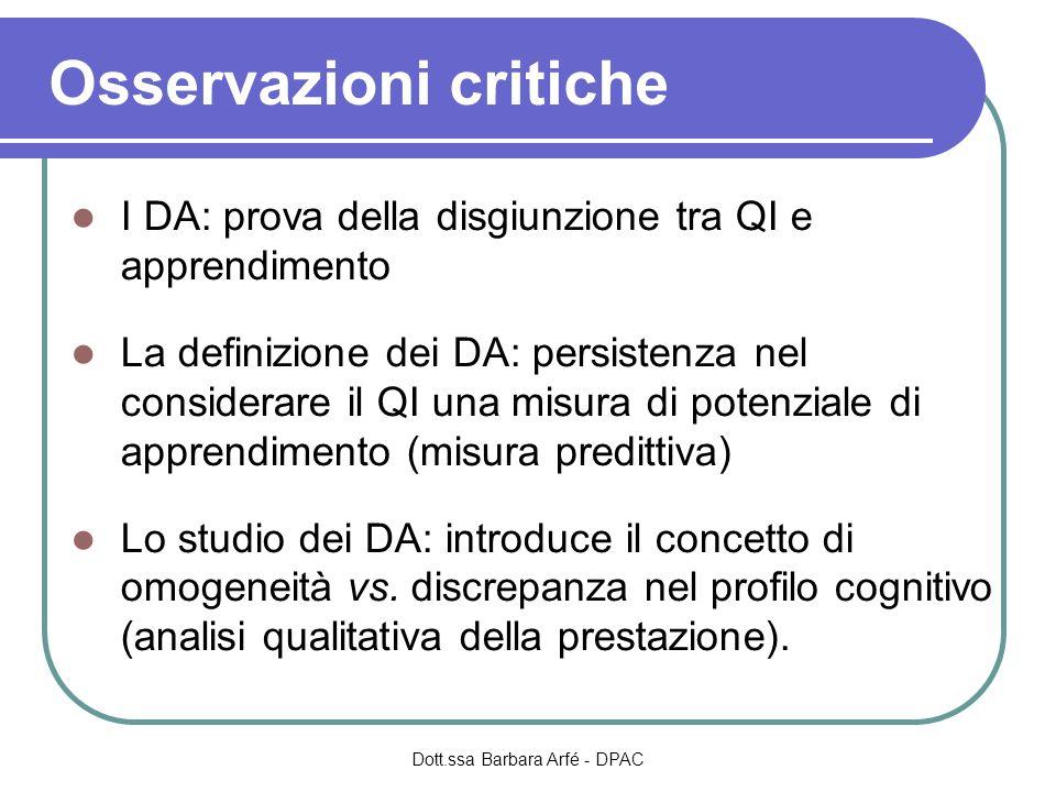 Osservazioni critiche I DA: prova della disgiunzione tra QI e apprendimento La definizione dei DA: persistenza nel considerare il QI una misura di potenziale di apprendimento (misura predittiva) Lo studio dei DA: introduce il concetto di omogeneità vs.