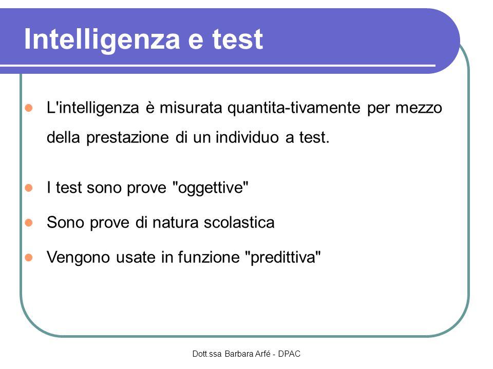 Intelligenza e test L intelligenza è misurata quantita-tivamente per mezzo della prestazione di un individuo a test.
