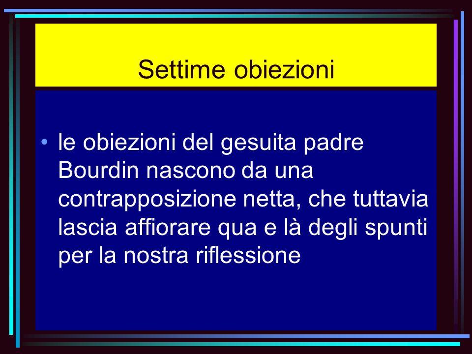 Settime obiezioni le obiezioni del gesuita padre Bourdin nascono da una contrapposizione netta, che tuttavia lascia affiorare qua e là degli spunti pe