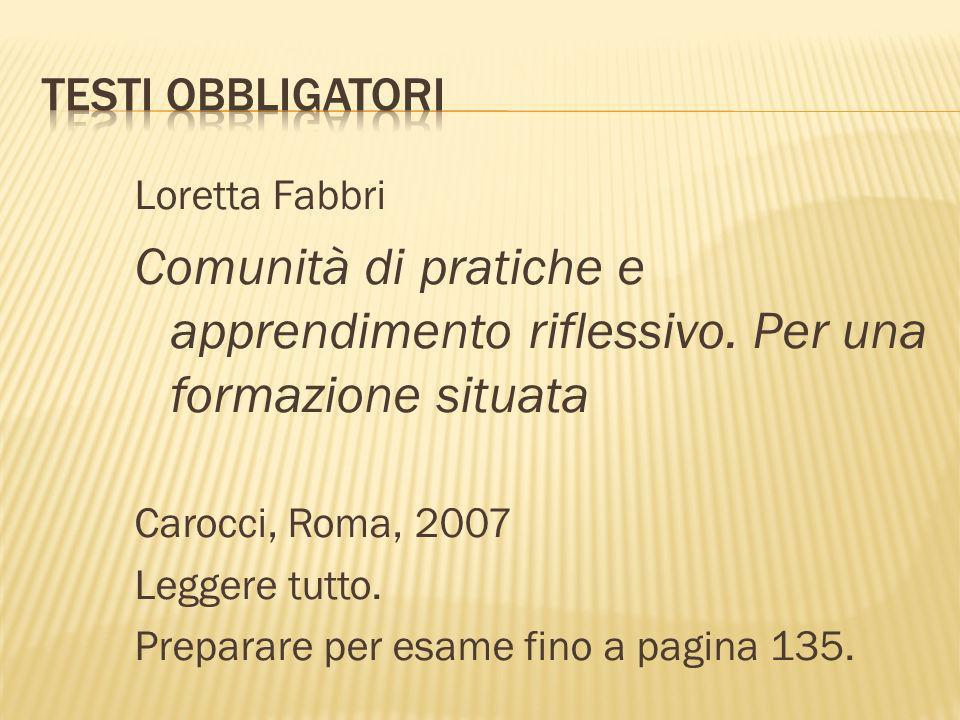 Loretta Fabbri Comunità di pratiche e apprendimento riflessivo. Per una formazione situata Carocci, Roma, 2007 Leggere tutto. Preparare per esame fino