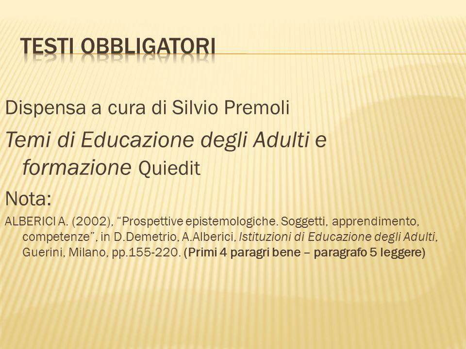 Dispensa a cura di Silvio Premoli Temi di Educazione degli Adulti e formazione Quiedit Nota: ALBERICI A. (2002), Prospettive epistemologiche. Soggetti