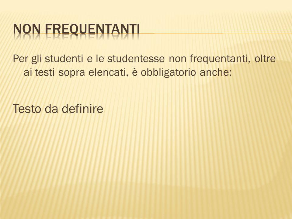 Per gli studenti e le studentesse non frequentanti, oltre ai testi sopra elencati, è obbligatorio anche: Testo da definire