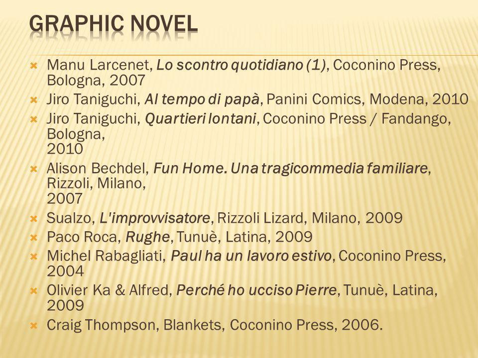 Manu Larcenet, Lo scontro quotidiano (1), Coconino Press, Bologna, 2007 Jiro Taniguchi, Al tempo di papà, Panini Comics, Modena, 2010 Jiro Taniguchi,