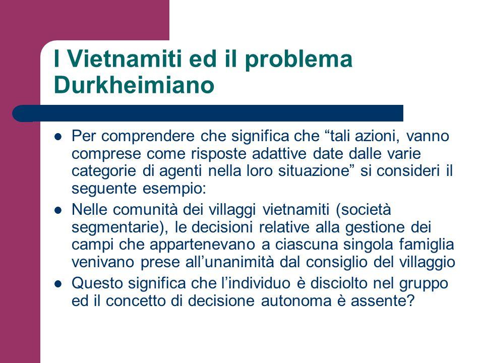 I Vietnamiti ed il problema Durkheimiano Per comprendere che significa che tali azioni, vanno comprese come risposte adattive date dalle varie categor