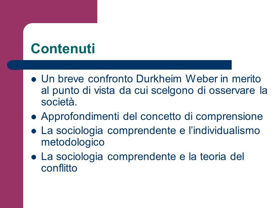 Contenuti Un breve confronto Durkheim Weber in merito al punto di vista da cui scelgono di osservare la società. Approfondimenti del concetto di compr