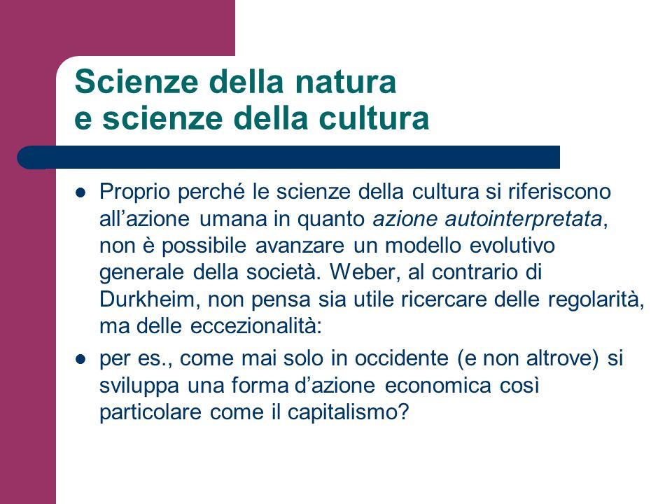 Scienze della natura e scienze della cultura Proprio perché le scienze della cultura si riferiscono allazione umana in quanto azione autointerpretata,