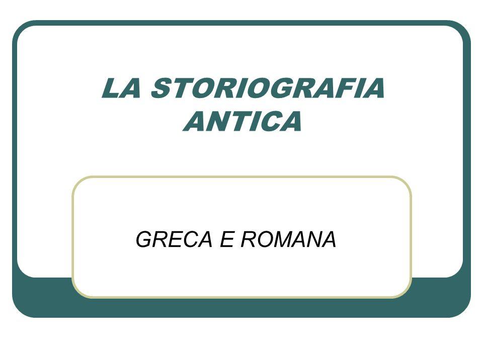 LA STORIOGRAFIA ANTICA GRECA E ROMANA