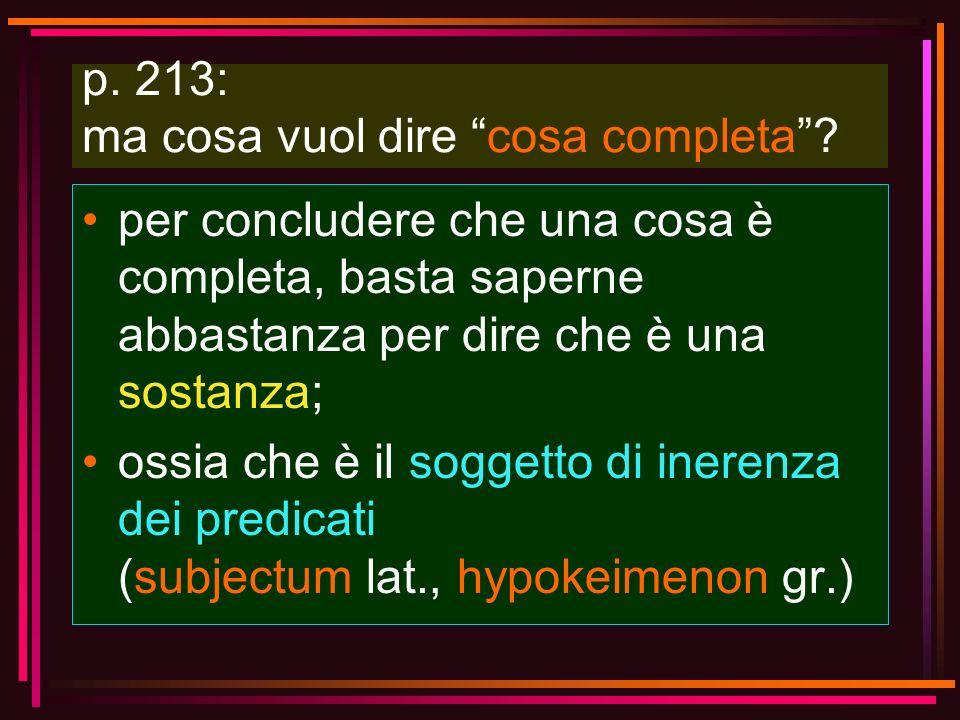 p. 213: ma cosa vuol dire cosa completa? per concludere che una cosa è completa, basta saperne abbastanza per dire che è una sostanza; ossia che è il
