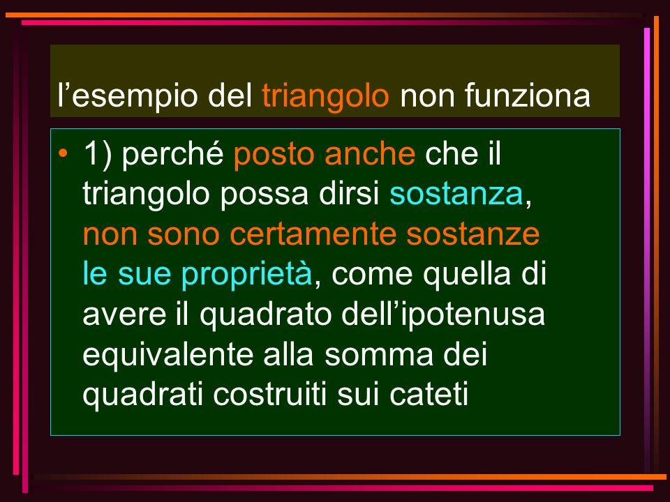 lesempio del triangolo non funziona 1) perché posto anche che il triangolo possa dirsi sostanza, non sono certamente sostanze le sue proprietà, come q