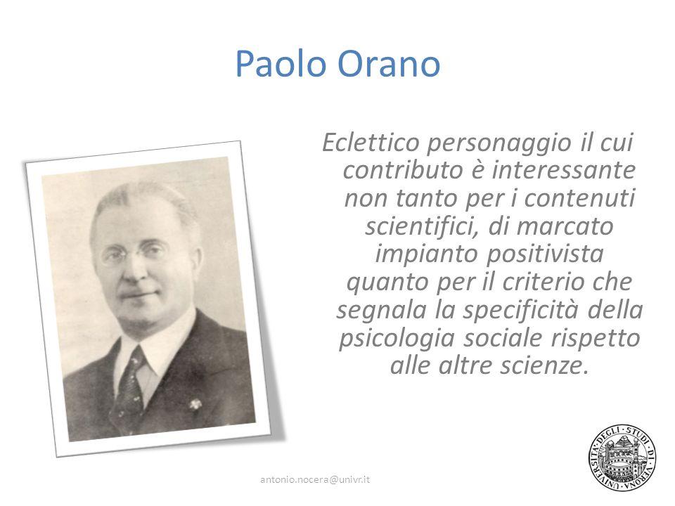 Paolo Orano Eclettico personaggio il cui contributo è interessante non tanto per i contenuti scientifici, di marcato impianto positivista quanto per il criterio che segnala la specificità della psicologia sociale rispetto alle altre scienze.