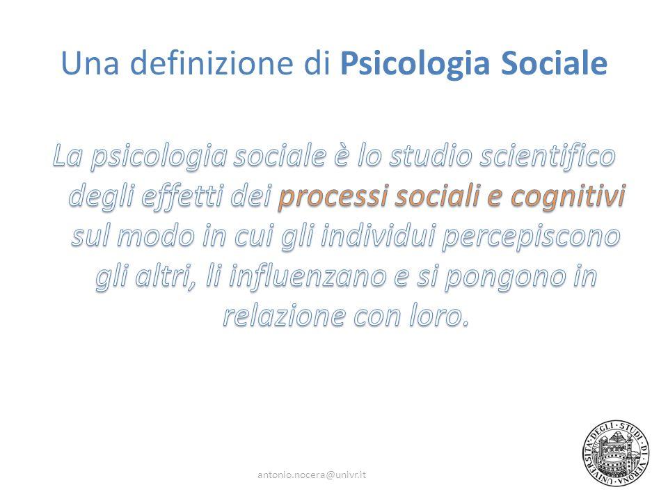 Una definizione di Psicologia Sociale antonio.nocera@univr.it
