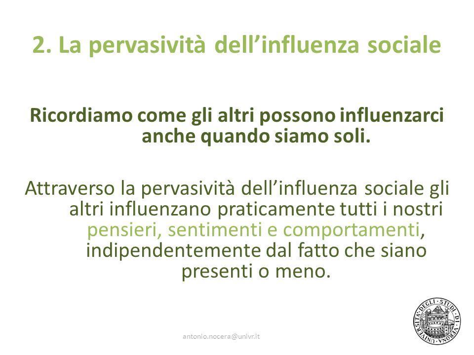 2. La pervasività dellinfluenza sociale Ricordiamo come gli altri possono influenzarci anche quando siamo soli. Attraverso la pervasività dellinfluenz