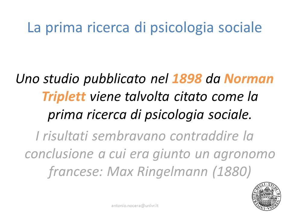 La prima ricerca di psicologia sociale Uno studio pubblicato nel 1898 da Norman Triplett viene talvolta citato come la prima ricerca di psicologia sociale.