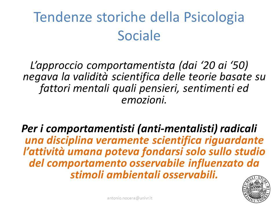 Tendenze storiche della Psicologia Sociale Lapproccio comportamentista (dai 20 ai 50) negava la validità scientifica delle teorie basate su fattori mentali quali pensieri, sentimenti ed emozioni.