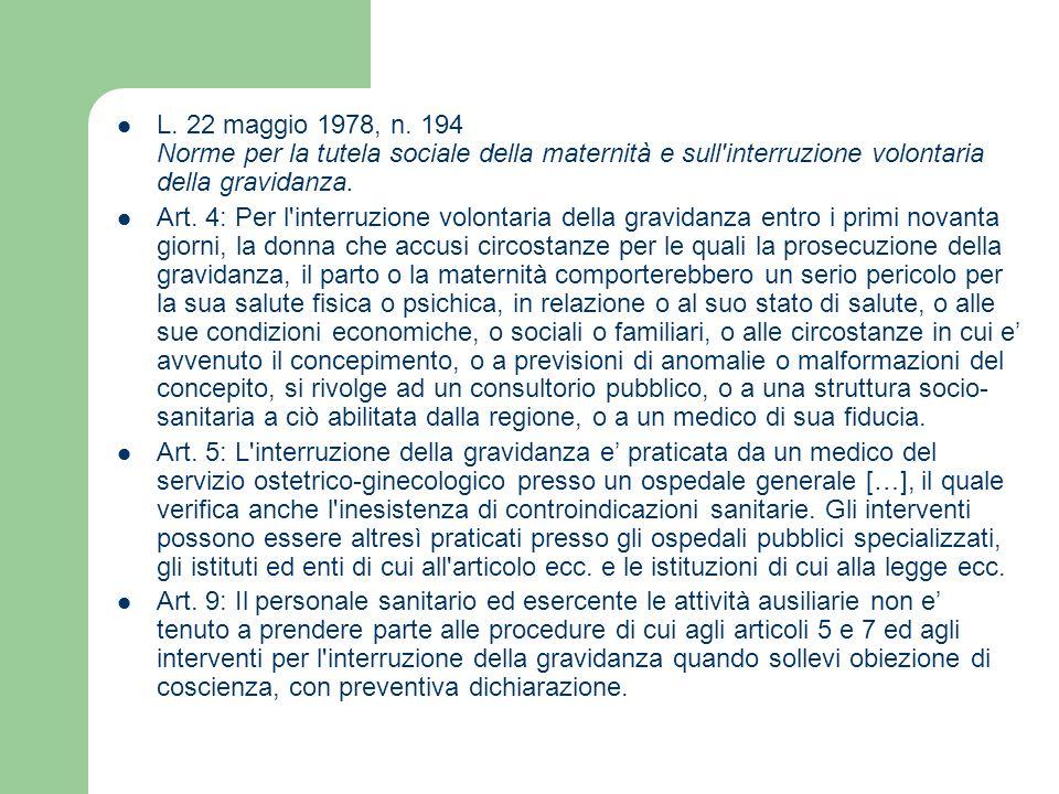 L. 22 maggio 1978, n. 194 Norme per la tutela sociale della maternità e sull'interruzione volontaria della gravidanza. Art. 4: Per l'interruzione volo