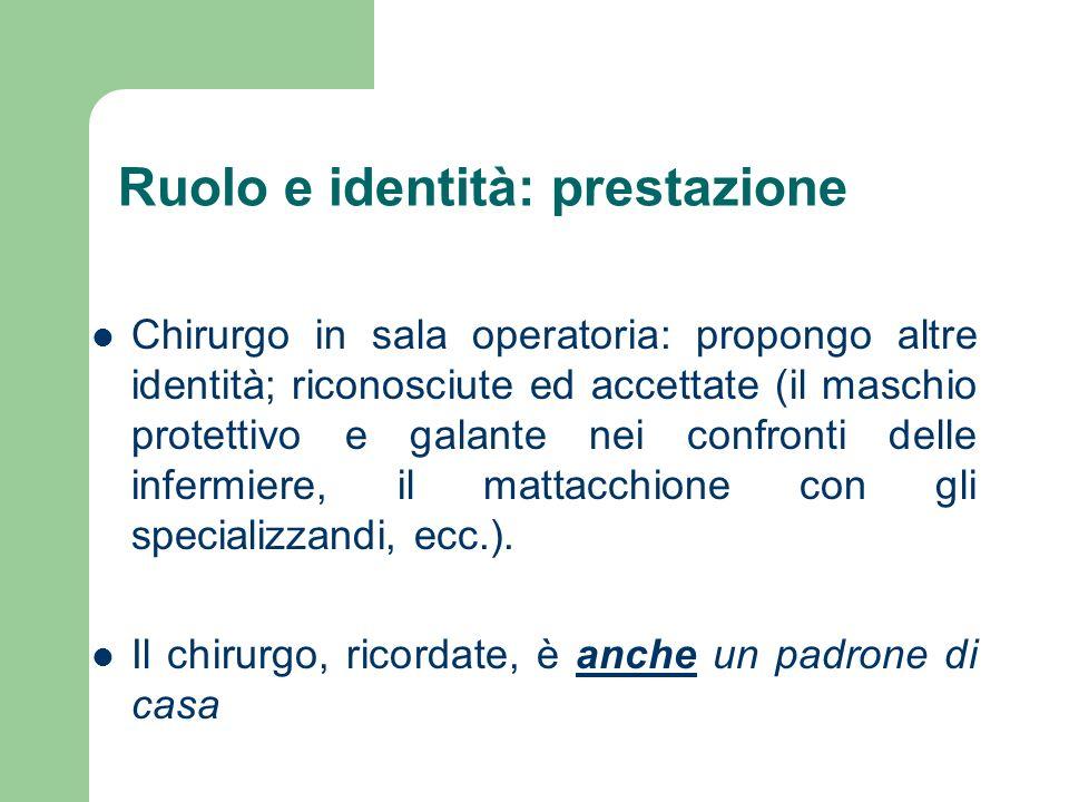 Ruolo e identità: prestazione Chirurgo in sala operatoria: propongo altre identità; riconosciute ed accettate (il maschio protettivo e galante nei con
