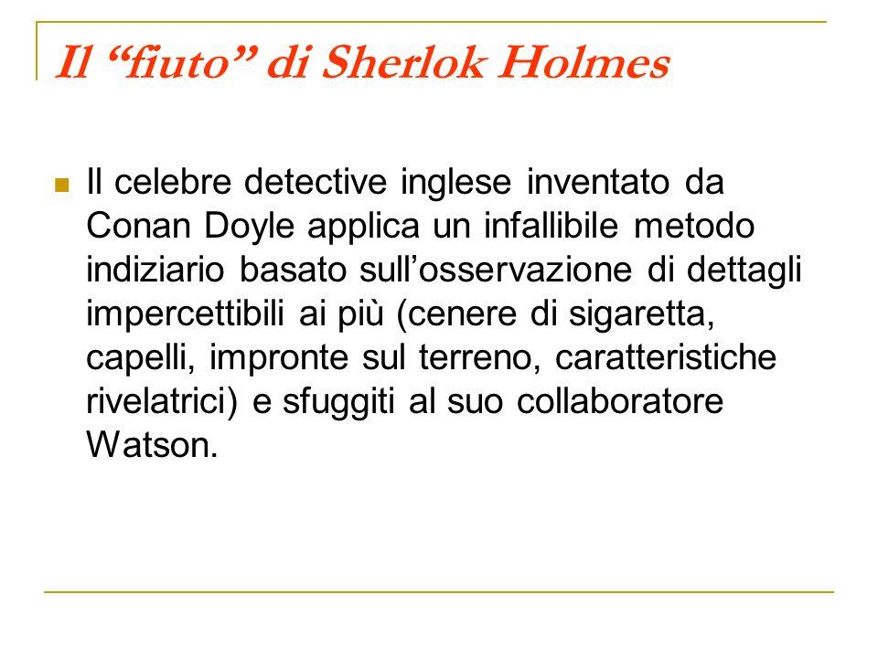 Il fiuto di Sherlok Holmes Il celebre detective inglese inventato da Conan Doyle applica un infallibile metodo indiziario basato sullosservazione di d