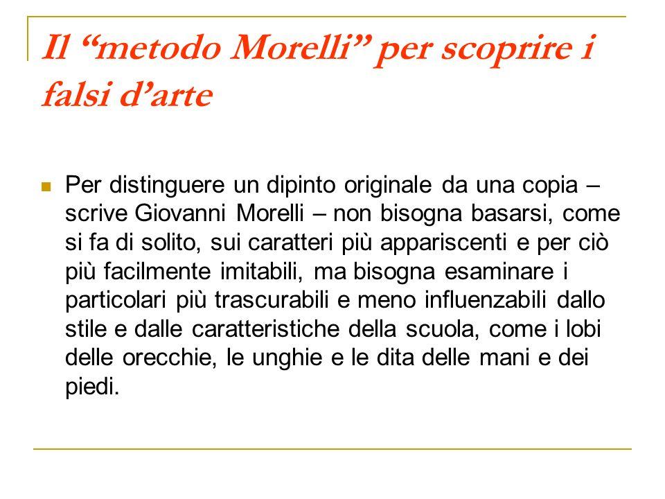 Il metodo Morelli per scoprire i falsi darte Per distinguere un dipinto originale da una copia – scrive Giovanni Morelli – non bisogna basarsi, come s