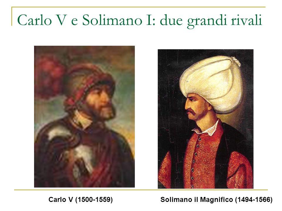 Carlo V e Solimano I: due grandi rivali Carlo V (1500-1559) Solimano il Magnifico (1494-1566)