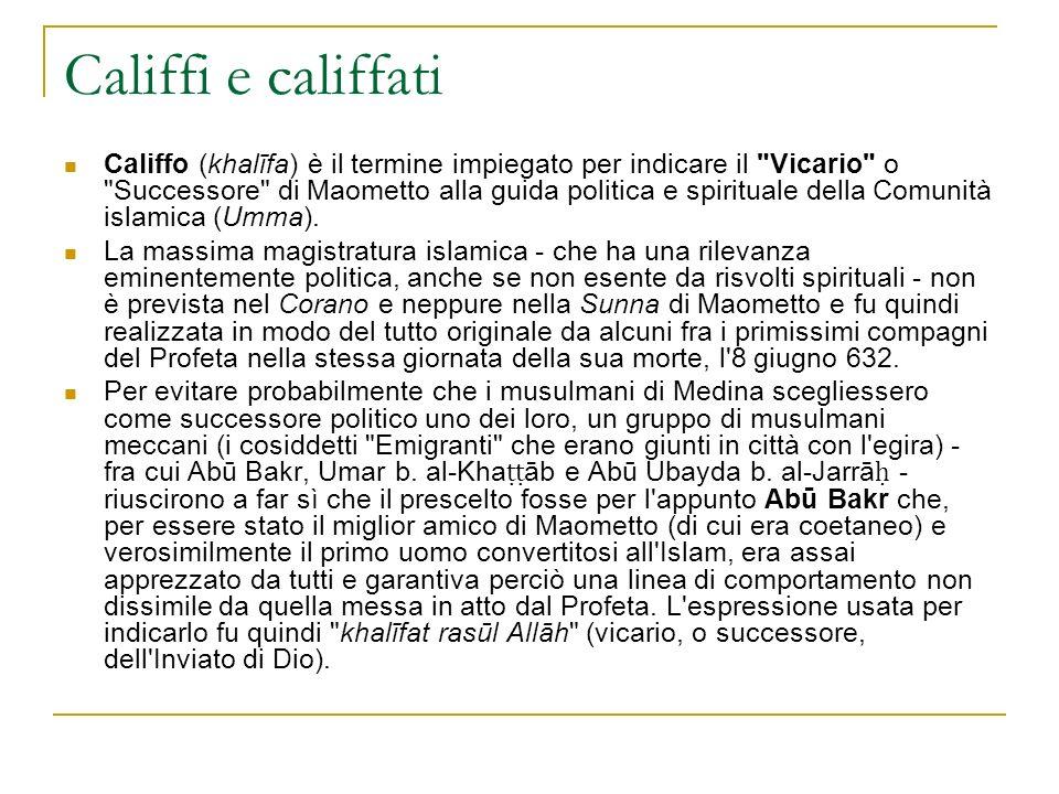 Califfi e califfati Califfo (khalīfa) è il termine impiegato per indicare il