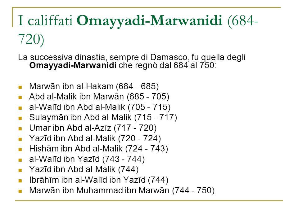 Gli Omayyadi iberici di al-Andalus Da un nipote di Hishām ibn Abd al-Malik, Abd al-Rahmān ibn Muāwiya, si diparte la dinastia omayyade di al-Andalus (da cui il nome di Andalusia), che regnò sui territori iberici (Califfati di Cordova e Granada) fino al 1492.