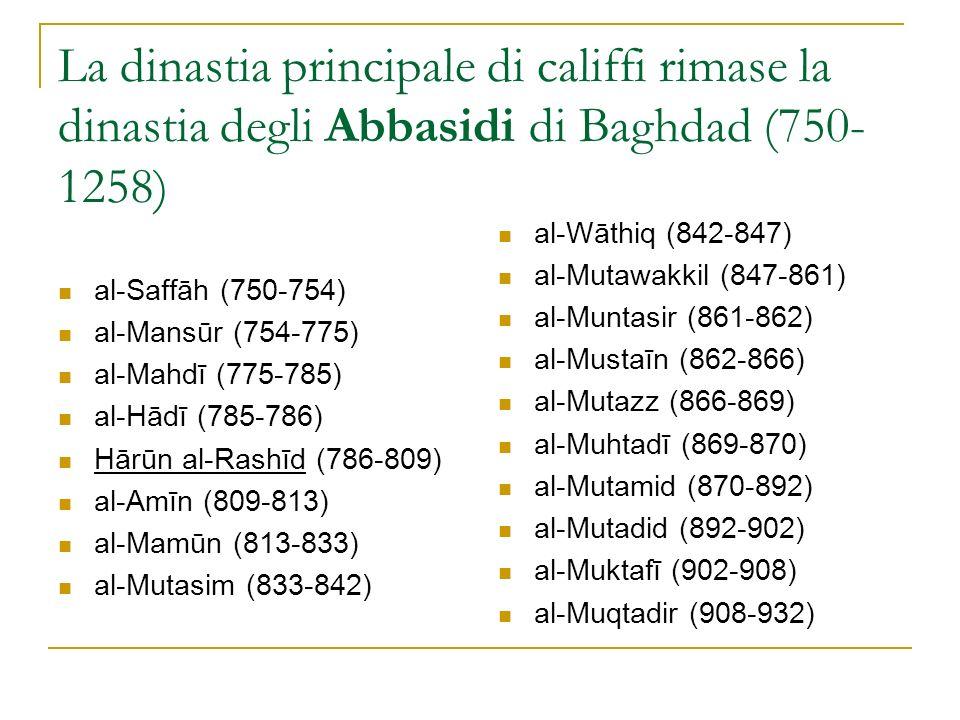 La dinastia principale di califfi rimase la dinastia degli Abbasidi di Baghdad (750- 1258) al-Saffāh (750-754) al-Mansūr (754-775) al-Mahdī (775-785)