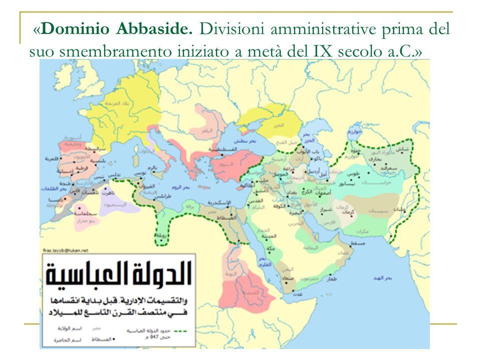«Dominio Abbaside. Divisioni amministrative prima del suo smembramento iniziato a metà del IX secolo a.C.»