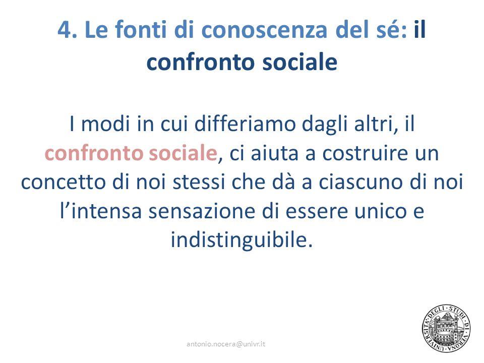 4. Le fonti di conoscenza del sé: il confronto sociale I modi in cui differiamo dagli altri, il confronto sociale, ci aiuta a costruire un concetto di