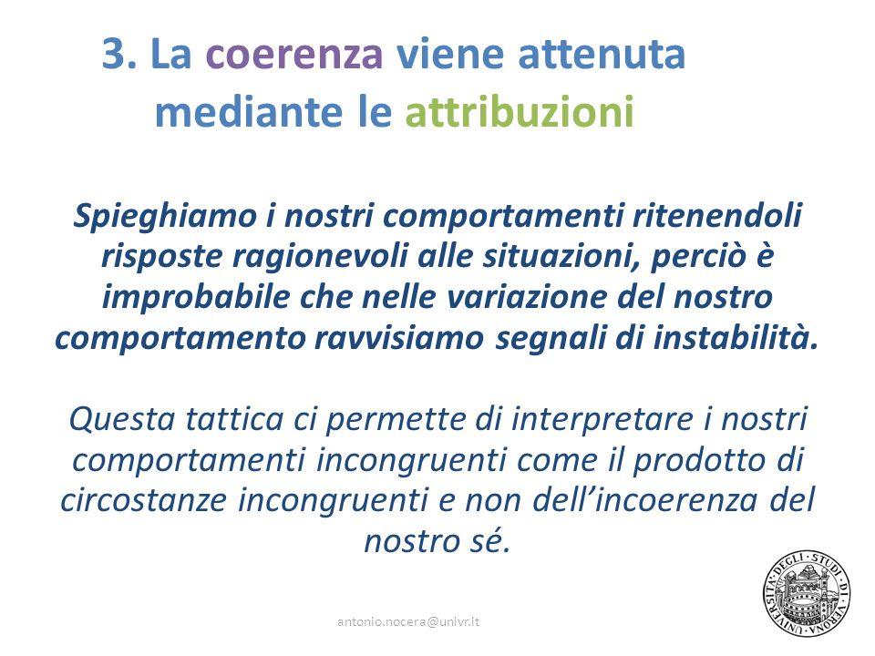 3. La coerenza viene attenuta mediante le attribuzioni Spieghiamo i nostri comportamenti ritenendoli risposte ragionevoli alle situazioni, perciò è im