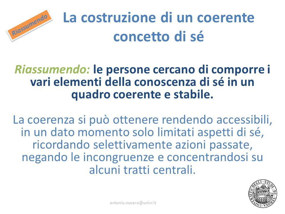 La costruzione di un coerente concetto di sé Riassumendo: le persone cercano di comporre i vari elementi della conoscenza di sé in un quadro coerente