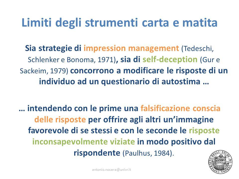 Limiti degli strumenti carta e matita Sia strategie di impression management (Tedeschi, Schlenker e Bonoma, 1971), sia di self-deception (Gur e Sackei
