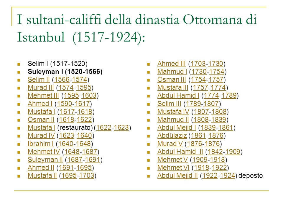 I sultani-califfi della dinastia Ottomana di Istanbul (1517-1924): Selim I (1517-1520) Suleyman I (1520-1566) Selim II (1566-1574) Selim II15661574 Mu