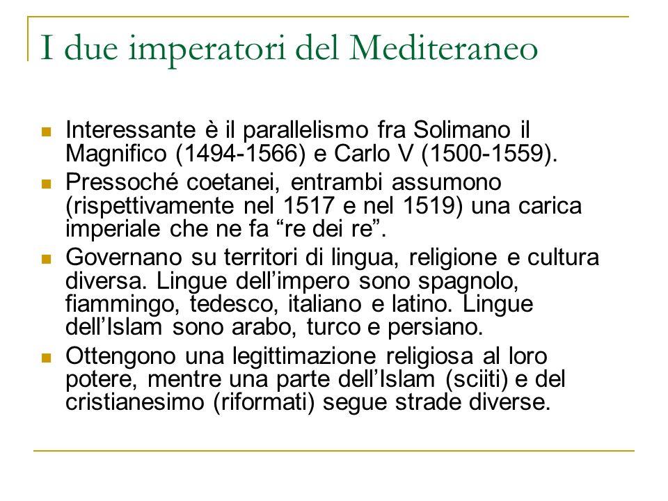 I due imperatori del Mediteraneo Interessante è il parallelismo fra Solimano il Magnifico (1494-1566) e Carlo V (1500-1559). Pressoché coetanei, entra