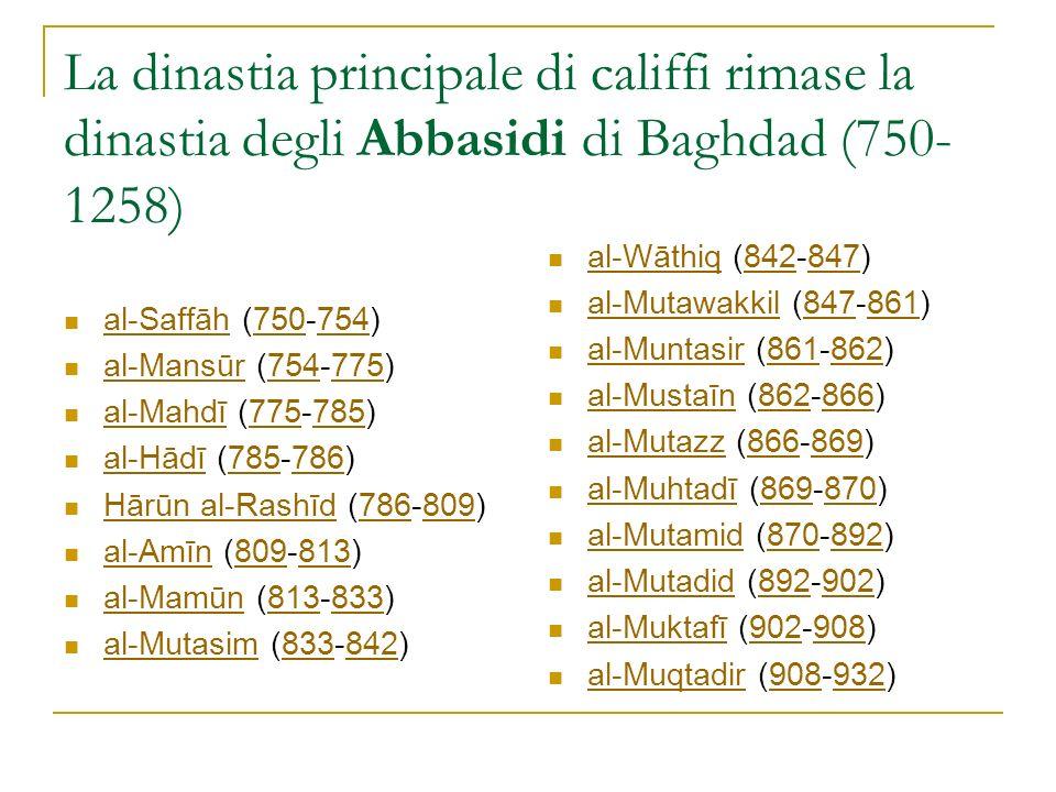 La dinastia principale di califfi rimase la dinastia degli Abbasidi di Baghdad (750- 1258) al-Saffāh (750-754) al-Saffāh750754 al-Mansūr (754-775) al-
