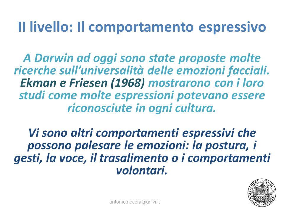 II livello: Il comportamento espressivo A Darwin ad oggi sono state proposte molte ricerche sulluniversalità delle emozioni facciali.