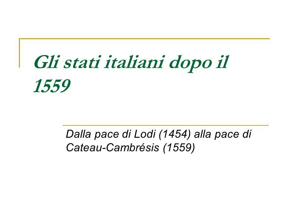 Gli stati italiani dopo il 1559 Dalla pace di Lodi (1454) alla pace di Cateau-Cambrésis (1559)