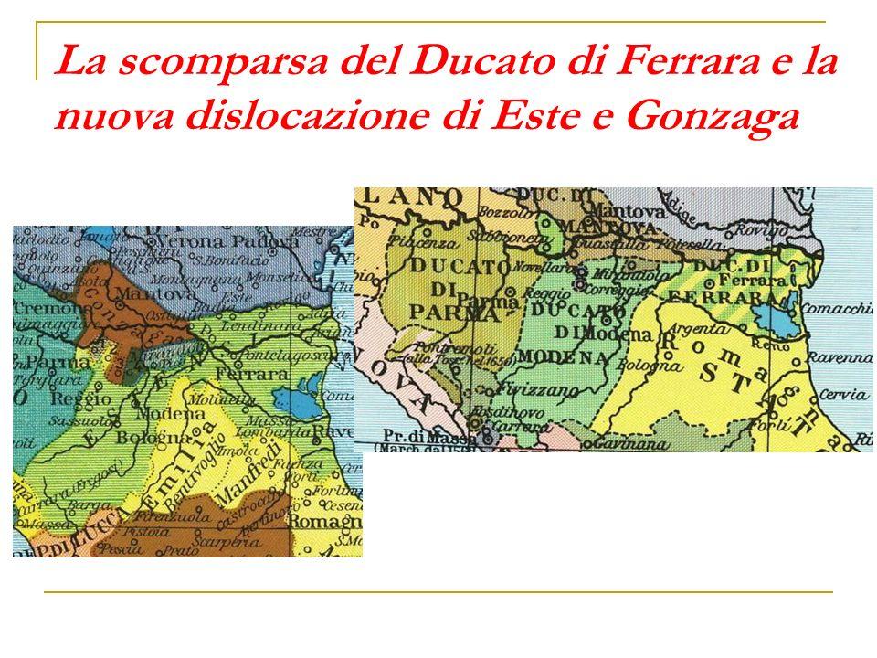 La scomparsa del Ducato di Ferrara e la nuova dislocazione di Este e Gonzaga