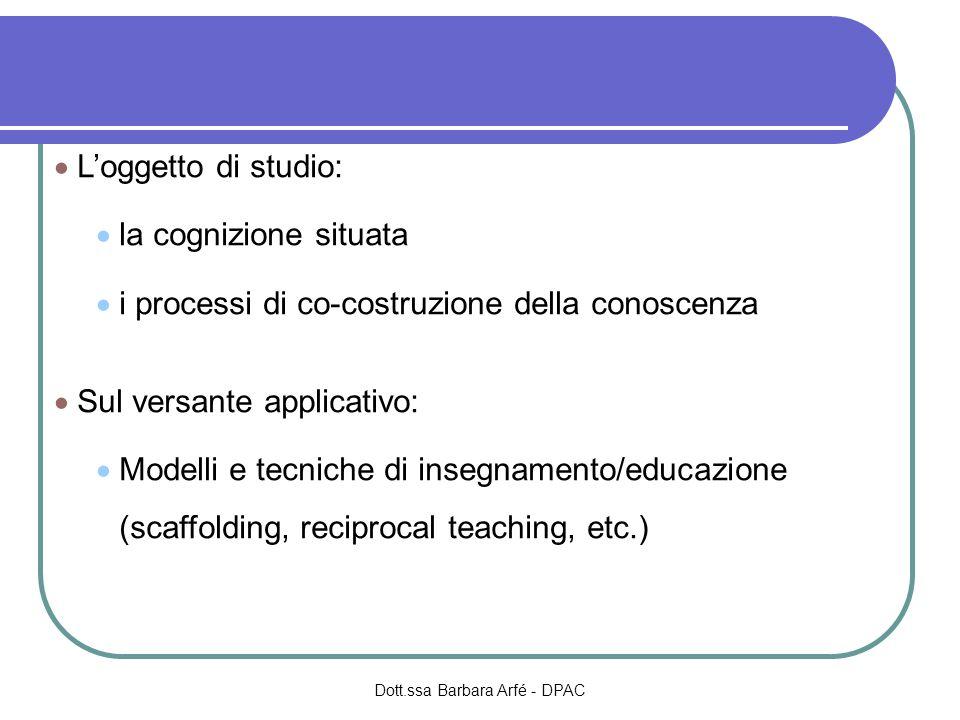 Loggetto di studio: la cognizione situata i processi di co-costruzione della conoscenza Sul versante applicativo: Modelli e tecniche di insegnamento/e